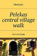 Михалис -Pelekas central village walk. Места наКорфу