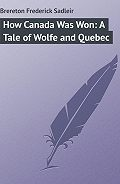 Frederick Brereton -How Canada Was Won: A Tale of Wolfe and Quebec