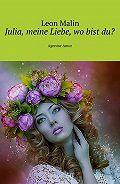 Leon Malin -Julia, meine Liebe, wo bist du? Agentur Amur