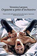 Veronica Larsson -Orgasmo agetto d'inchiostro. Tutta la verità sull'orgasmo del jet nelle ragazze. Esperienza femminile personale