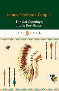 Джеймс Фенимор Купер -The Oak Openings; or the Bee-Hunter