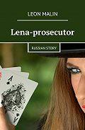 Leon Malin -Lena-prosecutor. Russian story