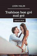 Leon Malin -Trahison bon gré malgré. AgenceAmur