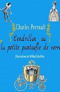 Perrault Charles - Cendrillon ou la petite pantoufle de verre