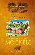 И. Е. Забелин -История города Москвы. От Юрия Долгорукого до Петра I