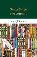 Чарльз Диккенс -David Copperfield II