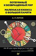 Александр Лурия -Потерянный и возвращенный мир. Маленькая книжка о большой памяти (сборник)