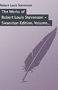 Robert Stevenson -The Works of Robert Louis Stevenson – Swanston Edition. Volume 6