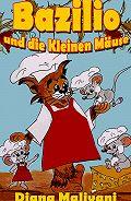 Diana Malivani -Bazilio und die Kleinen Mäuse