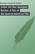 Frederick Brereton -Under the Star-Spangled Banner: A Tale of the Spanish-American War