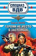 Сергей Зверев - Героям не место в застенках