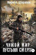 Кирилл Юрьевич Шарапов -Чужой мир. Пустыня смерти