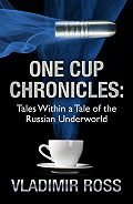 Vladimir Ross -One Cup Chronicles. Tales Within a Tale of the Russian Underworld