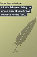 Фрэнсис Элиза Ходжсон Бёрнетт -A Little Princess: Being the whole story of Sara Crewe now told for the first time
