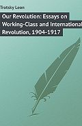 Leon Trotsky -Our Revolution: Essays on Working-Class and International Revolution, 1904-1917