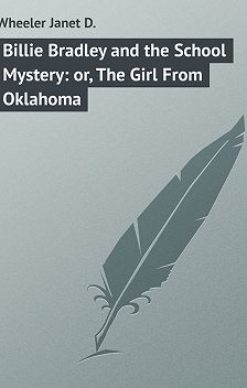 Janet Wheeler - Billie Bradley and the School Mystery: or, The Girl From Oklahoma