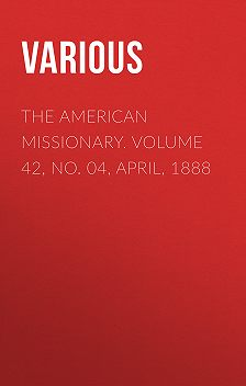 Various - The American Missionary. Volume 42, No. 04, April, 1888