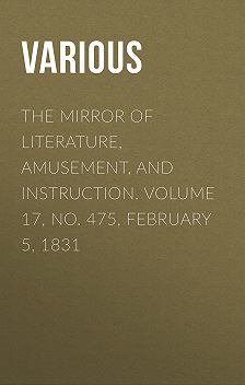 Various - The Mirror of Literature, Amusement, and Instruction. Volume 17, No. 475, February 5, 1831