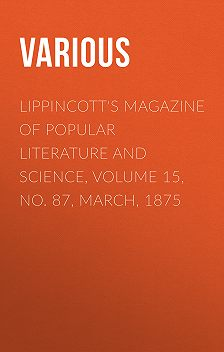 Various - Lippincott's Magazine of Popular Literature and Science, Volume 15, No. 87, March, 1875