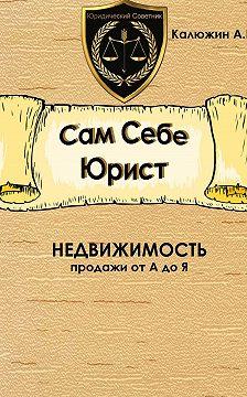 Артем Калюжин - Сам себе юрист. Недвижимость. С образцами документов