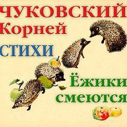 Корней Чуковский - Ёжики смеются. Стихи