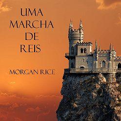 Морган Райс - Uma Marcha De Reis