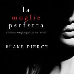 Блейк Пирс - La moglie perfetta