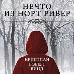 Кристиан Винд - Нечто из Норт Ривер