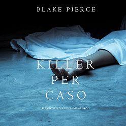 Блейк Пирс - Killer per Caso