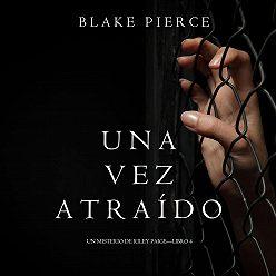 Блейк Пирс - Una Vez Atraído