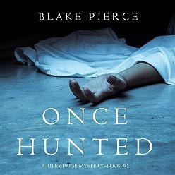 Блейк Пирс - Once Hunted