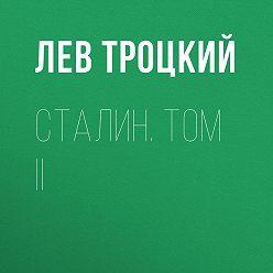 Лев Троцкий - Сталин. Том II