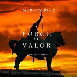 Морган Райс - A Forge of Valor