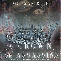 Морган Райс - A Crown for Assassins