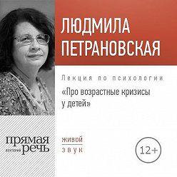 Людмила Петрановская - Лекция «Про возрастные кризисы у детей»