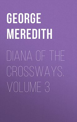George Meredith - Diana of the Crossways. Volume 3