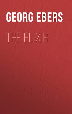 Georg Ebers - The Elixir
