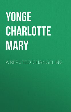 Charlotte Yonge - A Reputed Changeling