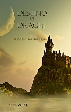 Морган Райс - Destino Di Draghi