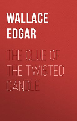 Edgar Wallace - The Clue of the Twisted Candle