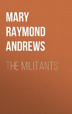 Mary Raymond Shipman Andrews - The Militants