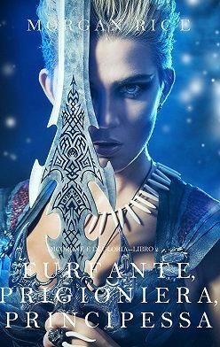 Морган Райс - Furfante, Prigioniera, Principessa