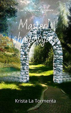 Krista La Tormenta - Master's shadowgate. Том 1.Камень Древних