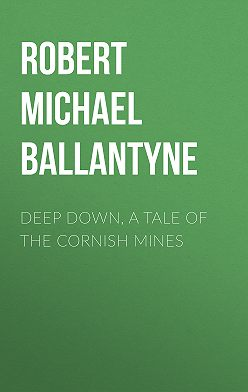 Robert Michael Ballantyne - Deep Down, a Tale of the Cornish Mines