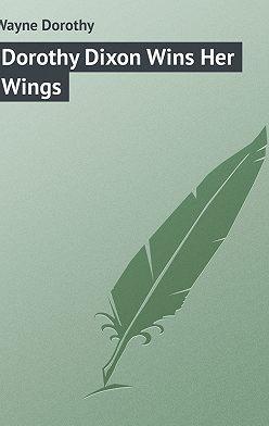 Dorothy Wayne - Dorothy Dixon Wins Her Wings