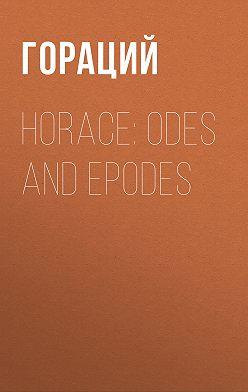 Квинт Гораций Флакк - Horace: Odes and Epodes