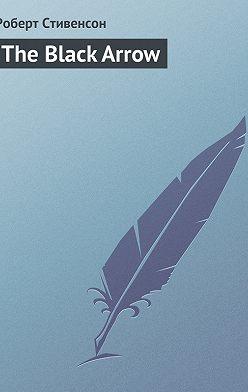 Роберт Льюис Стивенсон - The Black Arrow