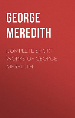 George Meredith - Complete Short Works of George Meredith