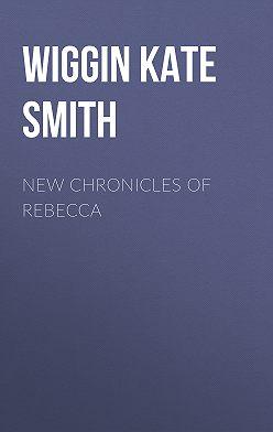 Kate Wiggin - New Chronicles of Rebecca