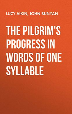 Lucy Aikin - The Pilgrim's Progress in Words of One Syllable